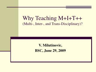 Why Teaching M+I+T++  (Multi-, Inter-, and Trans-Disciplinary)?