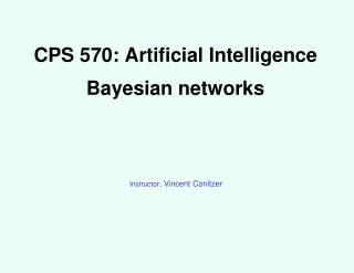 CPS 570: Artificial Intelligence Bayesian networks