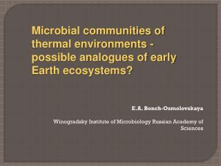 Microbial communities of thermal environments - possible analogues of early Earth ecosystems?