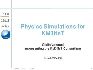 Physics Simulations for KM3NeT Giulia Vannoni representing the KM3NeT Consortium