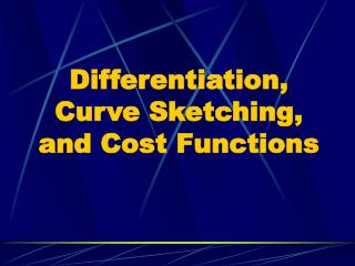 Differentiation, Curve Sketching, and Cost Functions