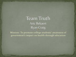 Team Truth  A ric Bekaert Ryan Craig