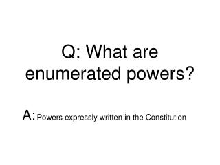 Q: What are enumerated powers?