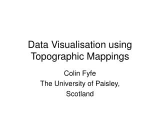 Data Visualisation using Topographic Mappings