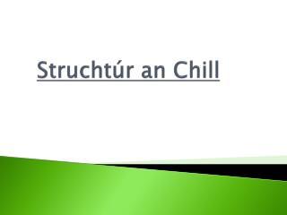 Struchtúr  an Chill