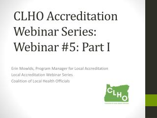 CLHO Accreditation Webinar Series:  Webinar #5: Part I