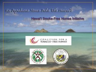 Hawai i Smoke-Free Homes Initiative
