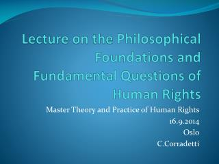 Lecture  on the  Philosophical Foundations and Fundamental Questions of Human  Rights