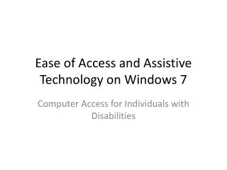 Ease of Access and Assistive Technology on Windows 7