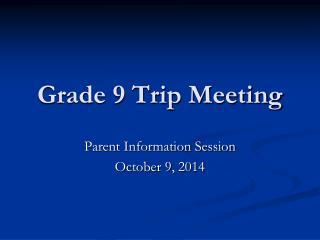 Grade 9 Trip Meeting