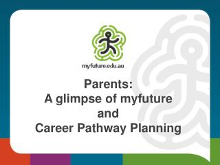 Parents:  A glimpse of  myfuture and Career Pathway Planning