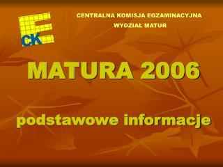 MATURA 2006 podstawowe informacje