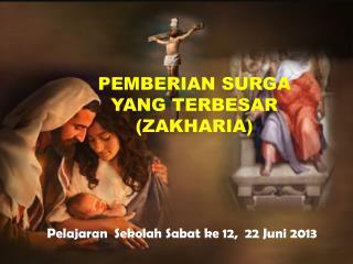 Pelajaran  Sekolah Sabat ke 12,  22 Juni  201 3