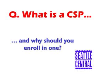 Q. What is a CSP…