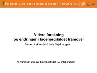 Konferansen  Det nye bioenergibildet 10. oktober 2013