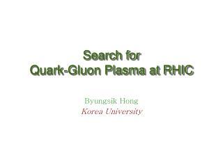 Search for  Quark-Gluon Plasma at RHIC