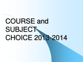 COURSE and SUBJECT  CHOICE  2013-2014