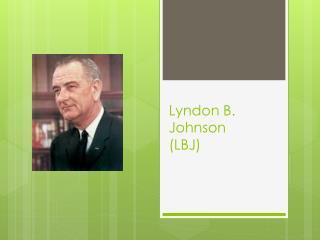 Lyndon B. Johnson  (LBJ)