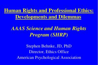 Stephen Behnke, JD, PhD Director, Ethics Office American Psychological Association