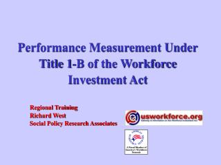 Performance Measurement Under  Title 1-B of the Workforce  Investment Act 		Regional Training