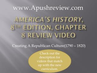 America's History , 8 th  Edition, Chapter  8  Review Video