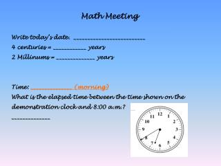 Math Meeting Write today's date.  __________________________ 4 centuries = ____________ years