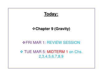 Today: Chapter  9 (Gravity) FRI MAR 1:  REVIEW SESSION