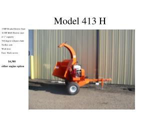 Model 413 H