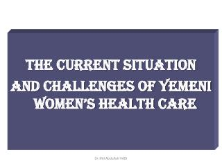The  Current Situation  and  Challenges of Yemeni Women's Health Care