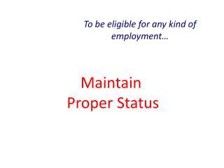 Maintain  Proper Status
