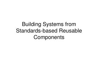 Building Systems from Standards-based Reusable Components