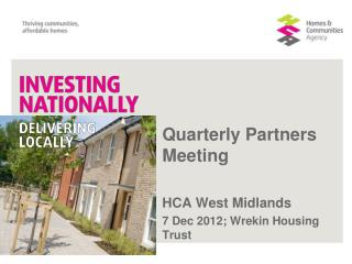 Quarterly Partners Meeting HCA West Midlands 7 Dec 2012; Wrekin Housing Trust
