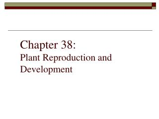 Chapter 38: Plant Reproduction and Development