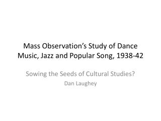 Mass Observation's Study of Dance Music, Jazz and Popular Song, 1938-42