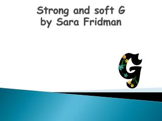 Stro n g and soft G by Sara  Fridman