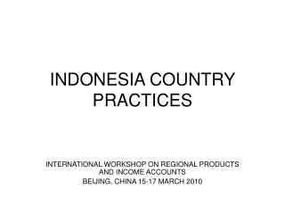 INDONESIA COUNTRY PRACTICES
