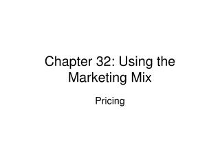 Chapter 32: Using the Marketing Mix