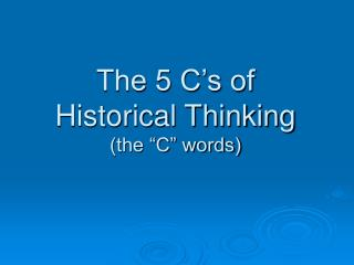 "The 5 C's of  Historical Thinking (the ""C"" words)"