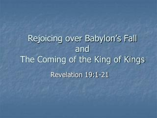 Rejoicing over Babylon's Fall and The Coming of the King of Kings