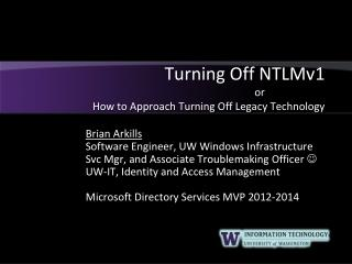 Turning Off NTLMv1 or		 How to Approach Turning Off Legacy Technology