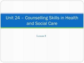 Unit 24 – Counselling Skills in Health and Social Care