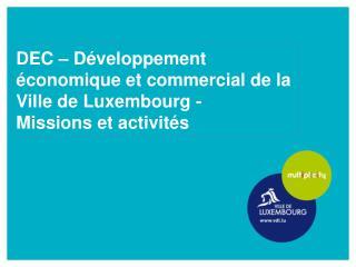 DEC – Développement économique et commercial de la Ville de Luxembourg - Missions et activités