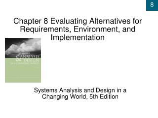 Chapter 8  Evaluating Alternatives for Requirements, Environment, and Implementation