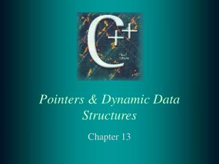 Pointers & Dynamic Data Structures