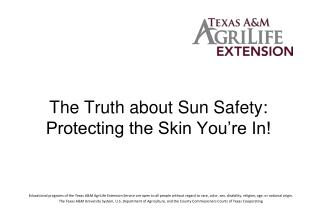 The Truth about Sun Safety: Protecting the Skin You re In