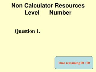 Non Calculator Resources Level      Number