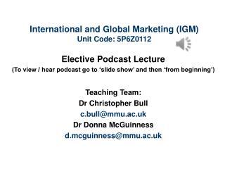International and Global Marketing (IGM) Unit Code: 5P6Z0112
