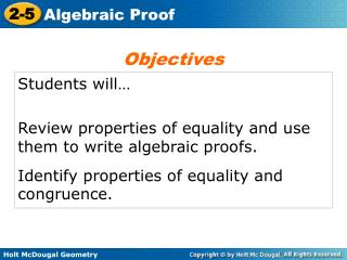 Students will… Review properties of equality and use them to write algebraic proofs.