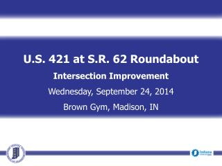 U.S. 421 at S.R. 62 Roundabout Intersection Improvement Wednesday, September 24, 2014