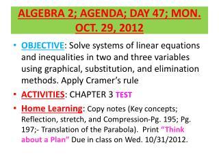 ALGEBRA 2; AGENDA; DAY 47; MON.  OCT. 29, 2012
